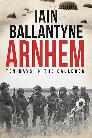 Arnhem - ten days in the cauldron